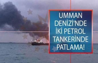 Son Dakika! Umman Denizi'nde iki petrol tankerinde patlama!