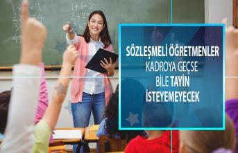 Sözleşmeli öğretmenler, kadroya geçse bile, tayin isteyemeyecek!