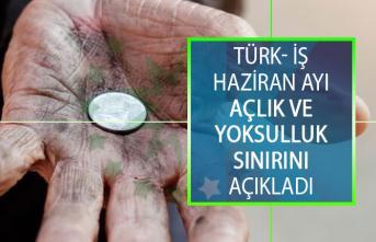 Türk- İş Haziran Ayı Açlık ve Yoksulluk Sınırını Açıkladı! Haziran Ayında Açlık Sınırı ve Yoksulluk Sınırı Ne Kadar Oldu?