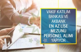 Vakıf Katılım Bankası ve Akbank En Az Lise Mezunu Personel Alımı İş İlanı Yayımladı!