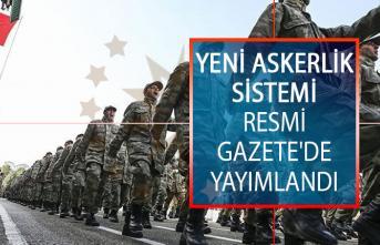 Yeni Askerlik Sistemi Resmi Gazete'de Yayımlandı! Yeni Askerlik Süresi, Tecil Aşamaları ve Bedelli Askerlik Ücreti