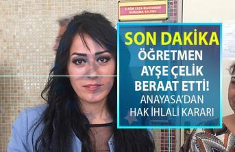 Yerel Mahkemenin suçlu bulduğu Ayşe öğretmen, Anayasa'nın hak ihlali kararı sonrası beraat etti!