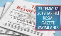 23 Temmuz 2019 Tarihli Resmi Gazete Yayımlandı! Resmi Gazete'de Neler Var?