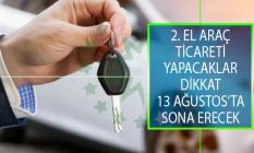 2. El Araç Ticareti Yapacaklara Kritik Uyarı! Son Tarih 13 Ağustos 2019