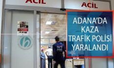 Adana Yüreğir İlçesinde Kaza! Trafik Polisi Yaralandı