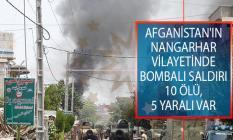 Afganistan'ın Nangarhar Vilayetinde Bombalı Saldırı! 10 Ölü, 5 Yaralı Var