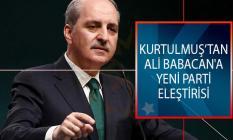 AK Parti Genel Başkan Yardımcısı Numan Kurtulmuş'tan Ali Babacan'a Yeni Parti Eleştirisi: Allah Hayırlı Etsin