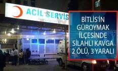 Bitlis'in Güroymak İlçesinde Silahlı Kavga: 2 Kişi Öldü, 3 Kişi Yaralandı!