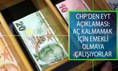 CHP'den Emeklilikte Yaşa Takılanlar (EYT) Açıklaması: EYT'lilerin Çift Dikiş Falan İstediği Yok, Aç Kalmamak İçin Emekli Olmaya Çalışıyorlar