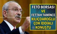 CHP Lideri Kemal Kılıçdaroğlu Fettah Tamince'yi eleştiri odağına alarak FETÖ Borsası Kuruldu dedi!