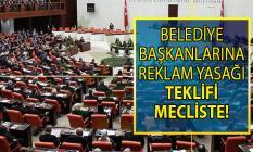 CHP'nin belediye başkanlarına reklam yasağı teklifi meclise sunuldu!