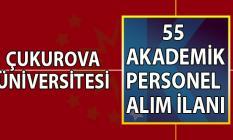Çukurova Üniversitesi 05 ağustosa kadar 55 akademik personel alımı ilanı başvuru şartları