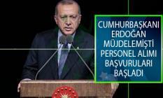 Cumhurbaşkanı Erdoğan Müjdelemişti! Personel Alımı İçin Başvurular Alınmaya Başladı!