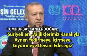 Cumhurbaşkanı Erdoğan 'Suriyelileri valiliklerimiz kanalıyla aynen yedirmeye, içirmeye, giydirmeye devam edeceğiz' dedi.