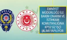 EGM Emniyet Müdürlüğü İle MSB Bakım Onarım ve İstihkam Komutanlığına KPSS'siz İşçi Alımı Yapılıyor!
