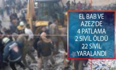 El Bab ve Azez'de 4 Patlama! 2 Sivil Öldü, 22 Sivil Yaralandı!