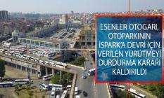 Esenler Otogarı, Otoparkının İSPARK'a Devri İçin Verilen Yürütmeyi Durdurma Kararı Kaldırıldı!