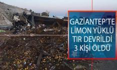 Gaziantep'te Limon Yüklü TIR Devrildi: 3 Kişi Öldü!