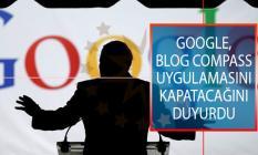Google, Blog Compass Uygulamasını Kapatacağını Duyurdu!