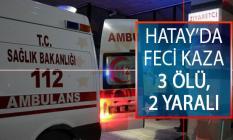 Hatay'ın Payas İlçesinde Feci Trafik Kazası! 3 Kişi Öldü, Biri Çocuk 2 Kişi Yaralandı
