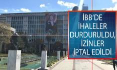 İstanbul Büyükşehir Belediyesi'nde (İBB) Tüm İhaleler Durduruldu, İzinler İptal Edildi!