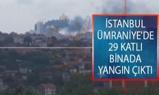 İstanbul'da Korkutan Yangın! Ümraniye'de İnşaat Halindeki 29 Katlı Binada Yangın Çıktı!