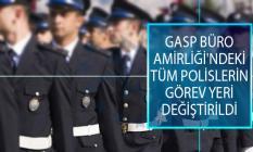 İstanbul Emniyet Müdürlüğü'nde Gasp Büro Amirliği'ndeki Tüm Polislerin Görev Yeri Değiştirildi