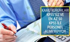 Kamu Kurumları İle Kuruluşlarına KPSS'siz ve En Az 50 KPSS Puanı Olan Adaylar Arasından Personel Alımı Yapılıyor!