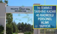 Malatya Turgut Özal Üniversitesi 16 Temmuz 2019 Tarihine Kadar 45 Kadrolu Kamu Personeli Alımı Yapacağını Duyurdu!