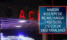 Mardin Kızıltepe Bıçaklı Kavga! 1 Kişi Öldü, 2'si Çocuk 3 Kişi Yaralandı