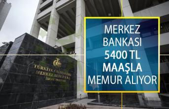 Merkez Bankası 5 Bin 400 TL Maaşla Memur Alımı Yapacak! Merkez Bankası Personel Alım İlanı
