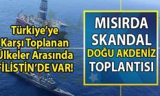 Mısır'da skandal Doğu Akdeniz toplantısı! Akdeniz'de sondaj çalışması toplantısına Filistin'de katıldı!