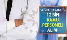 Sağlık Bakanlığı 12 Bin Kamu Personeli Alımı ! Hemşire, Ebe ve Sağlık Teknisyeni