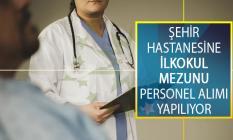 Şehir Hastanesinde İstihdam Edilmek Üzere İlkokul Mezunu Tam Zamanlı Personel Alımı İş İlanı İŞKUR'da Yayımlandı
