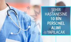 Şehir Hastanesine 10 Bin Personel Alımı Yapılacak! Şehir Hastanesi İş İlanı Ne Zaman Yayımlanacak?
