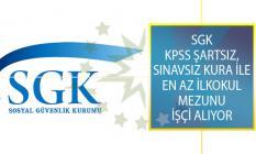Sosyal Güvenlik Kurumu (SGK) İl Müdürlüklerine KPSS Şartsız, Sınavsız Kura İle En Az İlkokul Mezunu İşçi Alımı Yapılıyor