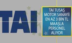 TAİ TUSAŞ Motor Sanayii En Az 3 Bin TL Maaş İmkanıyla İŞKUR Üzerinden Personel Alımı Yapıyor!