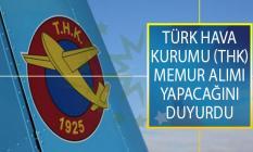 Türk Hava Kurumu (THK) 16 Eylül 2019 Tarihine Kadar Memur Alımı Yapacağını Duyurdu!