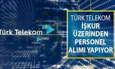 Türk Telekom İŞKUR İle Personel Alımı Yapıyor