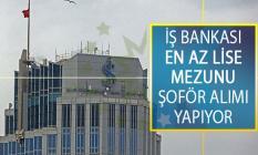 Türkiye İş Bankası En Az Lise Mezunu Şoför Alımı İçin İş İlanı Yayımladı!