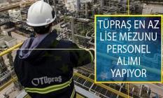 Türkiye Petrol Rafinerileri A.Ş. (TÜPRAŞ) En Az Lise Mezunu Personel Alımı İçin Yeni İş İlanları Yayımladı!
