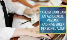 Yardım Vakıflarına En Az İlkokul Mezunu Kadın ve Erkek Personel Alımı Yapılıyor!