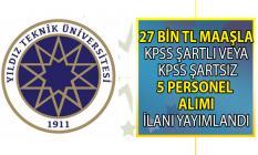 Yıldız Teknik Üniversitesi (YTÜ) 27 bin lira maaşla KPSS'li ve KPSS şartsız 5 personel alımı yapacak!