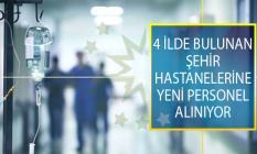 4 İlde Yer Alan Şehir Hastanelerine Yeni Personel Alımı İçin İş İlanları Yayımlandı!