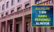 Adliyelere 5 Bin Kamu Personeli Alımı Yapılıyor ! KPSS Şartı Yok