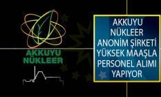 Akkuyu Nükleer Anonim Şirketi Yüksek Maaşla Personel Alımı Yapıyor!
