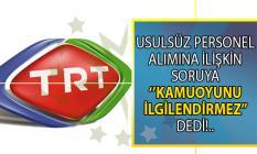 CHP TRT'ye usulsüz personel alımını sordu! TRT Kamuoyunu ilgilendirmez dedi