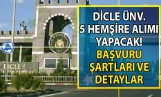 Dicle Üniversitesi Lisans mezunu 5 Hemşire alımı yapacak! Sözleşmeli personel alımı başvuru şartları