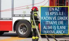 En Az 55 KPSS Puanı Şartı Olan Adaylar Arasından Kadın ve Erkek İtfaiye Eri Alımı İş İlanı Yayımlandı!