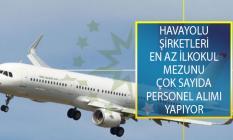 Havayolu Şirketleri Tarafından Yayımlanan İş İlanlarıyla En Az İlkokul Mezunu Çok Sayıda Personel Alımı Yapılıyor!